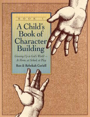 A Child's Book of Character Building By Coriell, Ron/ Coriell, Rebekah